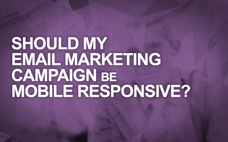 Should My Email Marketing Campaign Be Mobile Responsive