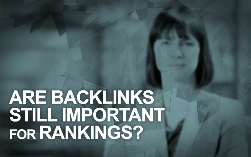 Are Backlinks Still Important for Rankings